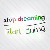 Stop dreaming. Start doing — Stock Vector