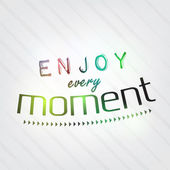 Enjoy every moment — Stock Vector