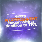 Every accomplishment began with a decision to try — Stock Vector