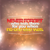 Never forget who was there for you when no one else was — Stock Vector