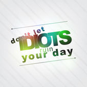 Don't let idiots ruin your day — Stock Vector