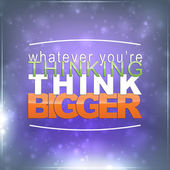 Whatever you're thinking, think bigger — Stock Vector