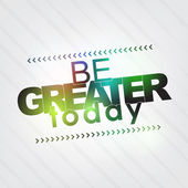 Be greater today — Stock Vector