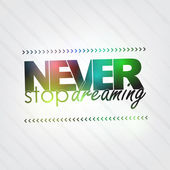 Never stop dreaming — Stock Vector