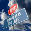 Stop and Before it is too Late words on Road Sign — Foto Stock