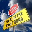 Focus on the Right Thing words on Road Sign Yellow and Stop Sign — 图库照片