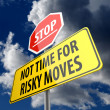 Not Time For Risky Moves words on Road Sign and Stop Sign — Stock Photo