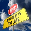 Stop and Before it is too Late words on Road sign — Stock Photo