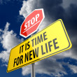Stock Photo: Stop and It is Time for New Life words on Road Sign