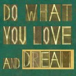 "Words ""Do what you love and dream"" — Stock Photo"