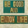"Words ""Be good and enjoy life"" — Stock Photo"