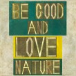 Words Be good and love nature — Stock Photo