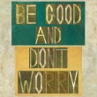 "Stock Photo: Words ""Be good and don't worry"""