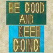 "Words ""Be good and keep going"" — Stock Photo #31244211"