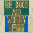 "Stock Photo: Words ""Be good and worry less"""