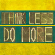 "Stock Photo: Words ""Think less do more"""