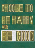 "Words ""Choose to be happy and be good"" — Stock Photo"