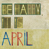 "Design element depicting the words ""Be happy, it is April"" — Stock Photo"