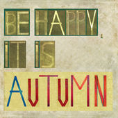 "Design element depicting the words ""Be happy, it is Autumn"" — Stock Photo"