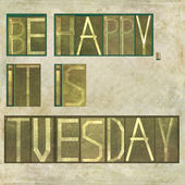 "Design element depicting the words ""Be happy, it is tuesday"" — Stock Photo"