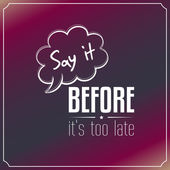 Say it, before it's too late, Quotes Typography Background Desig — Stock Vector