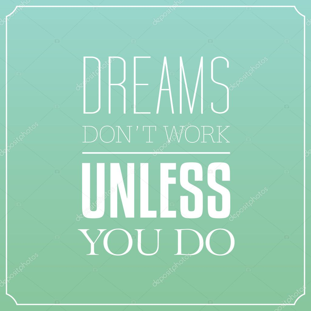T Stock Quote: Dreams Don't Work Unless You Do, Quotes Typography