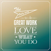 The only way to great work is to love what you do — Stock Vector
