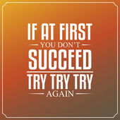If at first you don't succeed, try, try, try again. Quotes Typog — Stock Vector