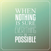When nothing is sure, Everything is possible, Quotes Typography  — Stock Vector