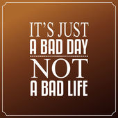It is just a bad day, Not a bad life. Quotes Typography Backgrou — Stock Vector