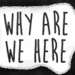 Why are we here — Foto Stock