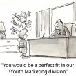 """You would be a perfect fit in our. Youth Marketing division."" — Stockfoto"