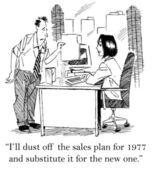 """I'll dust off the sales plan for 1977 and substitute it for the new one."" — Stock Photo"