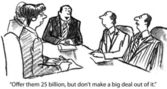 """""""Offer them 25 billion, but don't make a big deal out of it"""" — Stock Photo"""