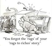 You forgot the 'rags' of your 'rags to riches' story. — Stock Photo