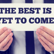 The best is yet to come — Stock Photo #49643355
