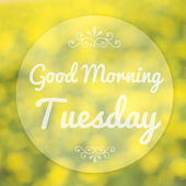 Good Morning Tuesday on blur background — Foto Stock