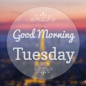 Good Morning Tuesday on Eiffle Paris blur background — Stock Photo