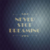 "Quote Typographical Background. ""Never stop dreaming"". — Stock Vector"