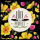 Floral poster Life is perfect.Typography.Vector illustartion. — Stock Photo