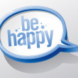 Be happy speech bubble. — Stok Vektör