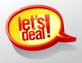 Lets deal speech bubble. — Stock Vector