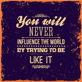 You will never influence the world by trying to be like it — Stock Vector