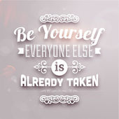 """Be yourself, everyone else is already taken"" — Stock Vector"