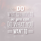 """""""Do what you have to so you can do what you want to"""" — Stock Vector"""