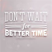 """Don't wait for better time"" — Stock Vector"