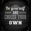 Постер, плакат: Be yourself and choose your own