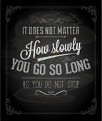 """It does not matter how slowly you go so long as you do not stop."" — Stock Vector"