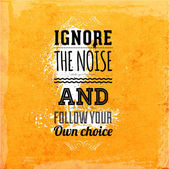 """Ignore the noise and and follow your own choice"" — Stock Vector"