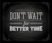 """Don't wait for better time"" — Stock Vector"